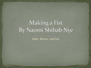 Making a Fist By Naomi  Shihab  Nye