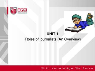 UNIT 1 : Roles of journalists (An Overview)