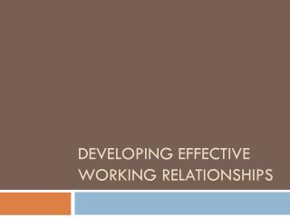 Developing Effective Working Relationships