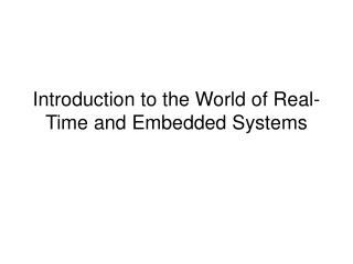 Introduction to the World of Real-Time and Embedded Systems