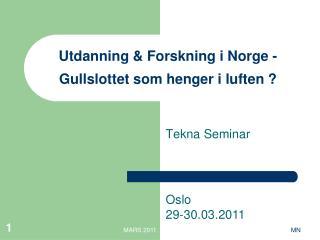Utdanning & Forskning i Norge - Gullslottet som henger i luften ?