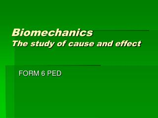 Biomechanics  The study of cause and effect