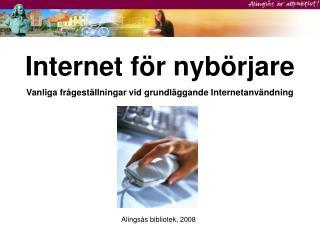 Internet för nybörjare Vanliga frågeställningar vid grundläggande Internetanvändning