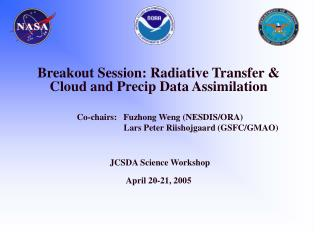 Breakout Session: Radiative Transfer & Cloud and Precip Data Assimilation