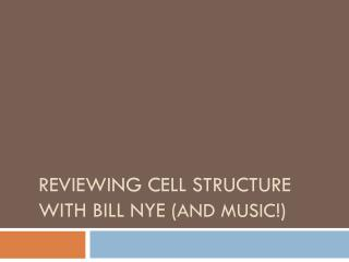 Reviewing cell structure with Bill Nye ( and Music !)