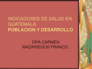 INDICADORES DE SALUD EN GUATEMALA. POBLACION Y DESARROLLO