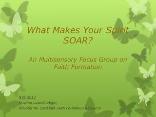 What Makes Your Spirit SOAR? An Multisensory  Focus Group on  Faith  Formation