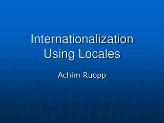 Internationalization Using Locales
