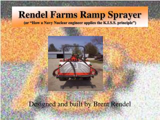 "Rendel Farms Ramp Sprayer (or ""How a Navy Nuclear engineer applies the K.I.S.S. principle"")"