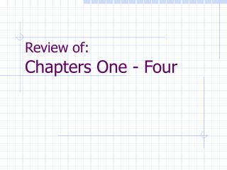 Review of: Chapters One - Four
