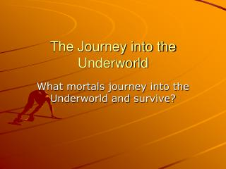 The Journey into the Underworld