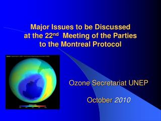 Major Issues to be Discussed  at the 22 nd   Meeting of the Parties  to the Montreal Protocol