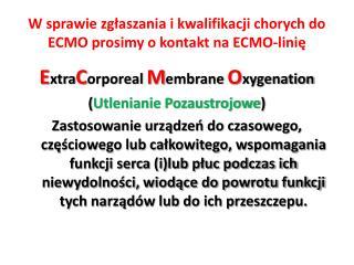 W sprawie zg?aszania i kwalifikacji chorych do ECMO prosimy o kontakt na ECMO-lini?