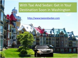 With Taxi And Sedan: Get in Your Destination Soon in Washing