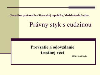 Generálna prokuratúra Slovenskej republiky, Medzinárodný odbor              Právny styk s cudzinou