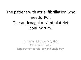 The patient with  atrial  fibrillation who needs  PCI.  The anticoagulant/ antiplatelet conundrum.