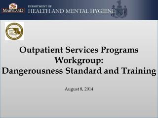 Outpatient Services Programs  Workgroup:  Dangerousness Standard and Training August 8, 2014