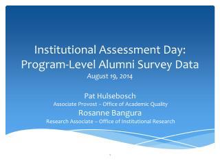 Institutional Assessment Day: Program-Level Alumni Survey Data August 19, 2014