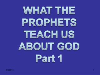 WHAT THE  PROPHETS  TEACH US  ABOUT GOD  Part 1