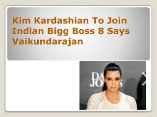 Kim Kardashian To Join Indian Bigg Boss 8 Says Vaikundarajan