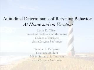 Attitudinal Determinants of Recycling Behavior:  At Home and on Vacation