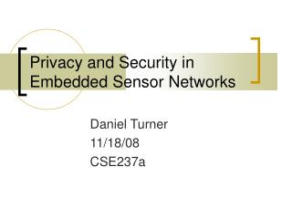 Privacy and Security in  Embedded Sensor Networks