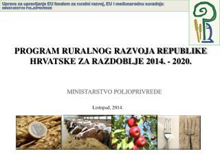 PROGRAM RURALNOG RAZVOJA REPUBLIKE HRVATSKE ZA RAZDOBLJE 2014. - 2020.