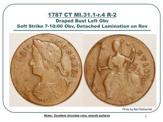 1787 CT MI.31.1-r.4 R-2 Draped Bust Left Obv Soft Strike 7-10:00 Obv, Detached Lamination on Rev