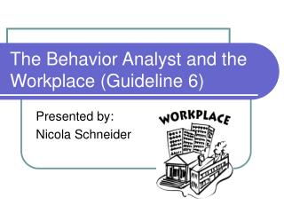 The Behavior Analyst and the Workplace (Guideline 6)