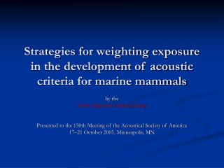 Strategies for weighting exposure in the development of acoustic criteria for marine mammals