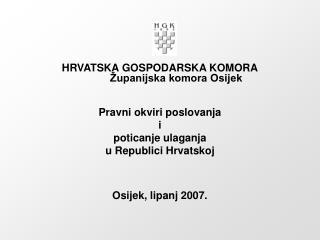 HRVATSKA GOSPODARSKA KOMORA        Županijska komora Osijek Pravni okviri poslovanja i