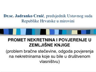 Dr.sc. Jadranko Crnić , predsjednik Ustavnog suda Republike Hrvatske u mirovini