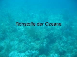 Rohstoffe der Ozeane