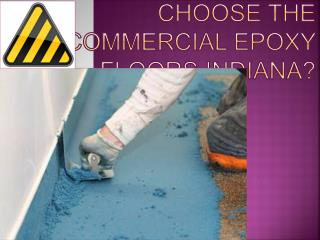 How do you choose the commercial epoxy floors Indiana?