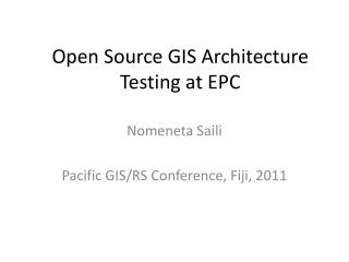 Open Source GIS Architecture Testing at EPC