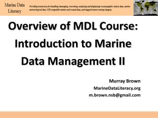 Overview of  MDL  Course: Introduction to Marine  Data Management II Murray  Brown