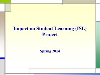Impact on Student Learning (ISL)  Project