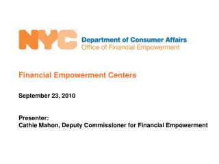 Financial Empowerment Centers September 23, 2010 Presenter: