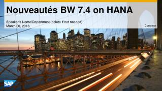 Nouveaut�s BW 7.4 on HANA