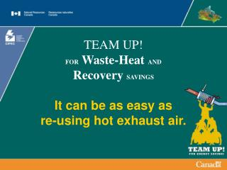 TEAM UP! FOR  Waste-Heat  AND Recovery  SAVINGS