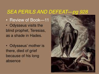 Review of Book—11 Odysseus visits the  blind prophet, Teresias,  as a shade in Hades.