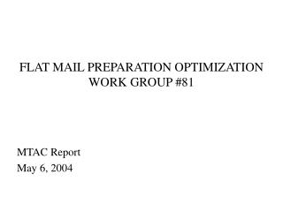 FLAT MAIL PREPARATION OPTIMIZATION WORK GROUP #81