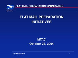 FLAT MAIL PREPARATION INITIATIVES MTAC October 28, 2004