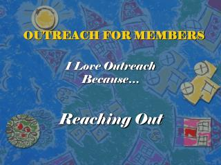 OUTREACH FOR MEMBERS