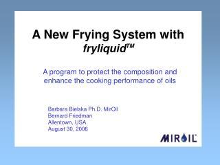 Barbara Bielska Ph.D. MirOil Bernard Friedman Allentown, USA August 30, 2006