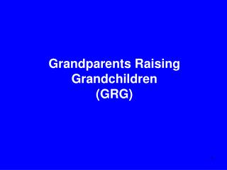 Grandparents Raising Grandchildren (GRG)