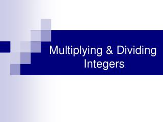 Multiplying & Dividing            Integers