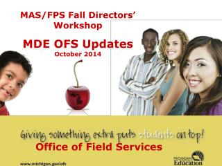 MAS/FPS Fall Directors' Workshop MDE OFS Updates October 2014
