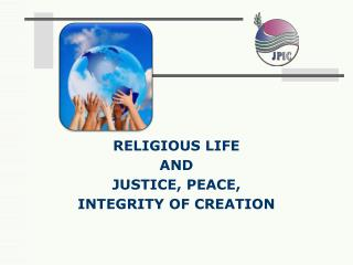 JUSTICE, PEACE,  INTEGRITY OF CREATION