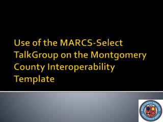 Use of the MARCS-Select TalkGroup on the Montgomery County Interoperability Template